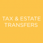 Tax and Estate Transfers